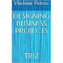 DESIGNING BUSINESS PROJECTS: TRIZ (English Edition)