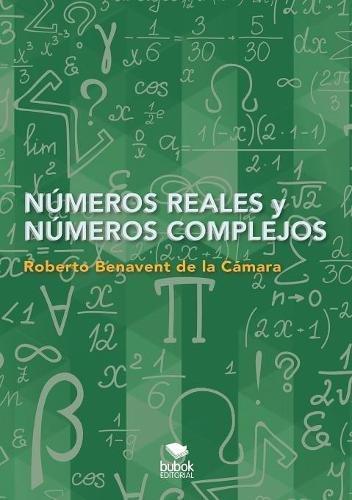 Numeros Reales y Numeros Complejos par Roberto Cámara Benavent De La