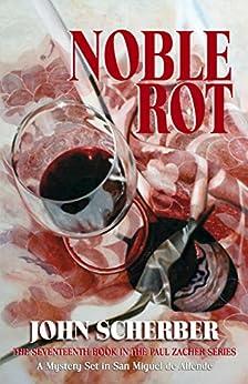 Noble Rot (Murder in Mexico Book 17) (English Edition) di [Scherber, John]