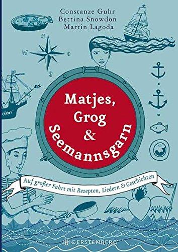 Preisvergleich Produktbild Matjes,  Grog & Seemannsgarn: Auf großer Fahrt mit Rezepten,  Liedern & Geschichten