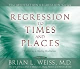Regression To Times and Places (Meditation Series)