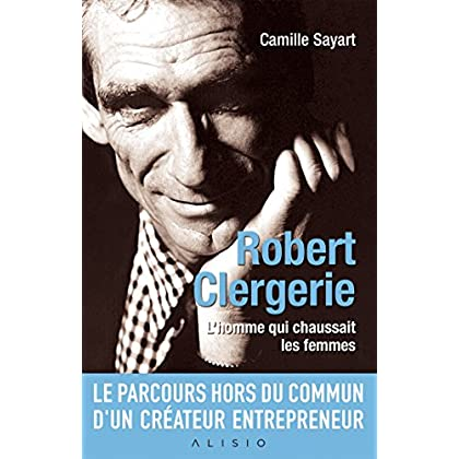 Robert Clergerie: L'homme qui chaussait les femmes
