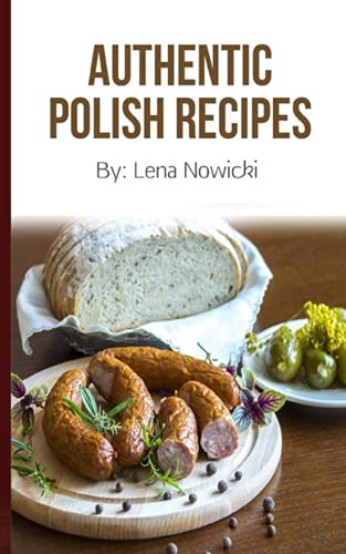 Polish Recipes: 50 of The Best Polish Recipes from a Real Polish Grandma: Authentic Polish Food All In a Comprehensive Polish Cookbook (Polish Cookbook, Polish Recipes, Pierogi Recipes) thumbnail
