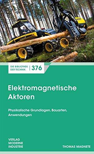 Elektromagnetische Aktoren (Die Bibliothek der Technik (BT))