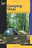 Camping Texas: A Comprehensive Guide To More Than 200 Campgrounds, First Edition: A Comprehensive Guide To More Than 200 Campgrounds (State Camping Series) (Falcon Guides Camping)