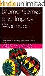 Drama Games and Improv Warmups: Ten G...