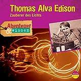 Thomas Alva Edison - Zauberer des Lichts: Abenteuer & Wissen