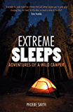 Extreme Sleeps: Adventures of a Wild Camper