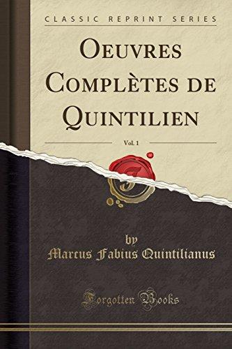 Oeuvres Complètes de Quintilien, Vol. 1 (Classic Reprint) par Marcus Fabius Quintilianus