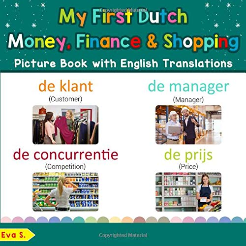 My First Dutch Money, Finance & Shopping Picture Book with English Translations: Bilingual Early Learning & Easy Teaching Dutch Books for Kids (Teach & Learn Basic Dutch words for Children, Band 20)
