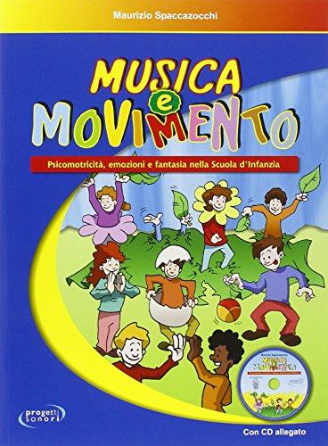Musica e movimento. Psicomotricità, emozioni e fantasia nella scuola d'infanzia. Con CD Audio