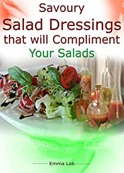 Savoury salad dressings that will compliment your salad by [Lab, Emma]