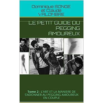 Le Petit Guide du PEGGING Amoureux: Tome 2 : L'ART ET LA MANIERE DE S'ADONNER AU PEGGING AMOUREUX EN COUPLE