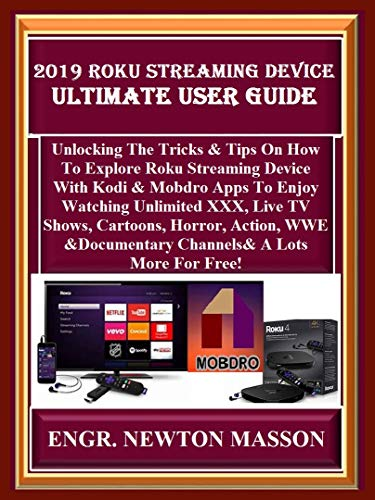 2019 Roku Streaming Device Ultimate User Guide: Unlocking The Tricks