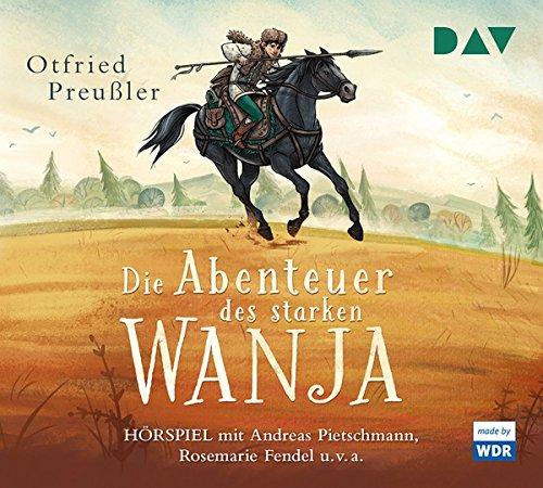 Die Abenteuer des starken Wanja: Hörspiel mit Andreas Pietschmann, Rosemarie Fendel u.v.a. (3 CDs)