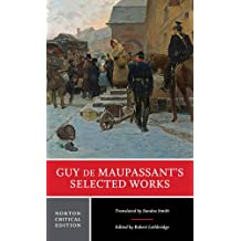 Guy de Maupassant's Selected Works (Norton Critical Editions)