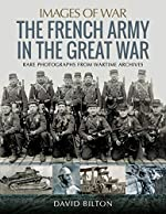 The French Army in the Great War de David Bilton