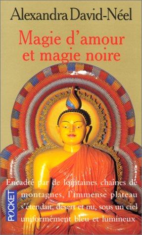 Magie d'amour et magie noire : Ou le Tibet inconnu par Alexandra David-Néel