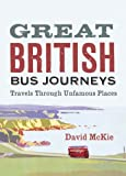 Great British Bus Journeys: Travels Through Unfamous Places - David McKie
