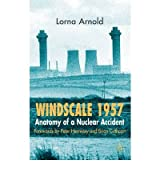 [(Windscale 1957: Anatomy of a Nuclear Accident)] [Author: Lorna Arnold] published on (December, 2007)