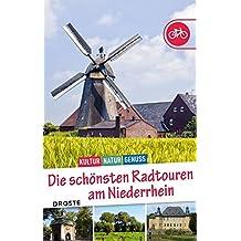 Die schönsten Radtouren am Niederrhein: Kultur, Natur, Genuss