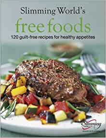 Slimming World Free Foods 120 Guilt Free Recipes For
