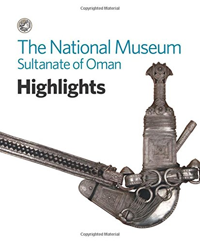 The National Museum, Sultanate of Oman: Highlights