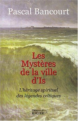 Les Mystères de la ville d'Is : L'Héritage spirituel des légendes celtiques par Pascal Bancourt
