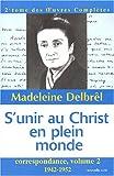 Correspondance - Volume 2, S'unir au Christ en plein monde (1942-1952)