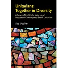 Unitarians: Together in Diversity: A Survey of the Beliefs, Values, and Practices of Contemporary British Unitarians