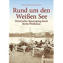 Rund um den Weißen See. Historischer Spaziergang durch Berlin-Weißensee in über 160 historischen Fotografien und Archivbildern, Bildband zur ... und Regionalgeschichte (Sutton Archivbilder)