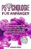Psychologie für Anfänger: Wie Sie kinderleicht die Grundlagen der Psychologie lernen und versteckte Manipulationstechniken erkennen!