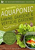 All-Natural Aquaponic Lawns, Gardens & Vertical Gardens: Inexpensive Back-to-Basics Gardening With Fish Using Non-Electric, Solar, or Minimal-Electricity Designs (The Backyard Renaissance Collection)