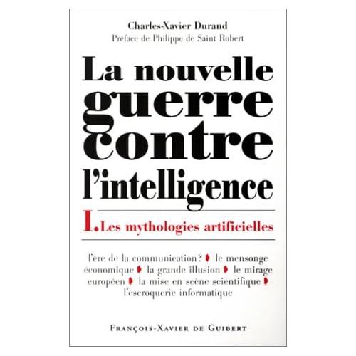 La Nouvelle Guerre contre l'intelligence, tome 1 : Les Mythologies artificielles
