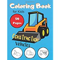 Construction Vehicles Coloring Book For Kids: Activity Book with Cranes, Tractors, Dumpers, Trucks and Diggers for Kids Ages 2-4 4-8