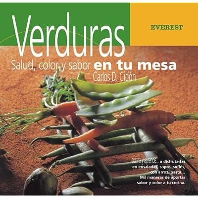 Verduras/ Vegetables: Salud, Color Y Sabor En Su Mesa