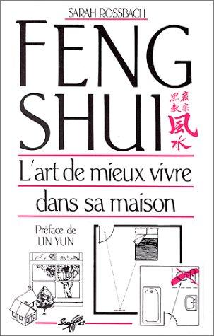 Feng Shui. L'art de mieux vivre dans sa maison par Sarah Rossbach