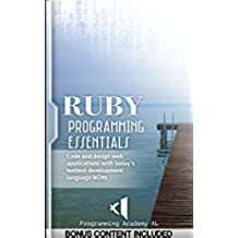 RUBY: PROGRAMMING ESSENTIALS (Bonus Content Included): Code and design web applications with today's hottest development language NOW! (Web App, App Design, App Development) (English Edition)