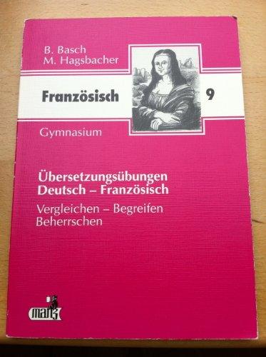 Übersetzungsübungen Deutsch - Französisch. 9. Jahrgangsstufe Gymnasium. Vergleichen - Begreifen - Beherrschen