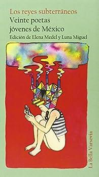 Los reyes subterráneos: Veinte poetas jóvenes de México ) par Elena Medel