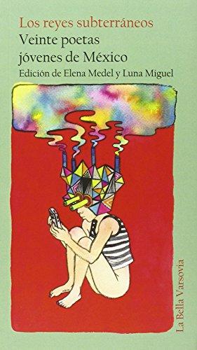 Los reyes subterráneos: Veinte poetas jóvenes de México (Poesia (bella Varsovia))