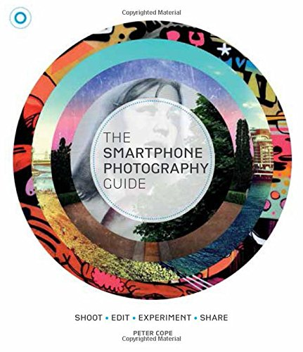 the-smart-phone-photography-guide-shoot-edit-experiment-share