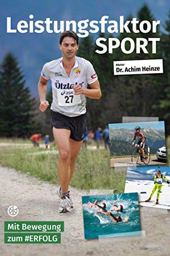 Leistungsfaktor Sport: Mit Bewegung zum #ERFOLG (German Edition) por Achim Heinze