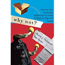Why Not?: How to Use Everyday Ingenuity to Solve Problems Big And Small by Barry Nalebuff (2006-12-01)