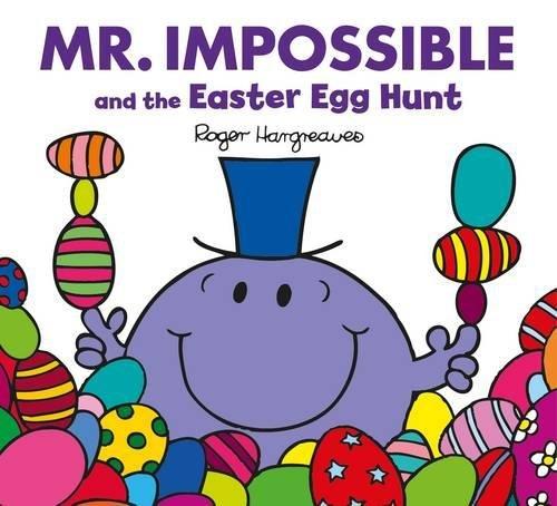 Mr. Impossible and the Easter Egg Hunt: F (Mr. Men & Little Miss Celebrations)