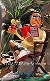 LOW CARB für Senioren: Kohlenhydratarme Ernährung