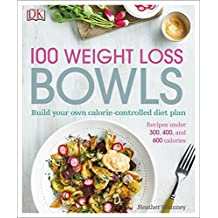 100 Weight Loss Bowls: Build Your Own Calorie-Controlled Diet Plan (Dk)