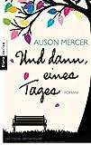 'Und dann, eines Tages: Roman' von Alison Mercer