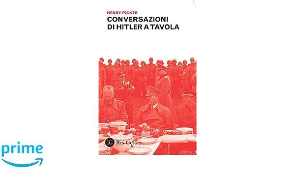 Amazon it: Conversazioni di Hitler a tavola - Henry Picker - Libri