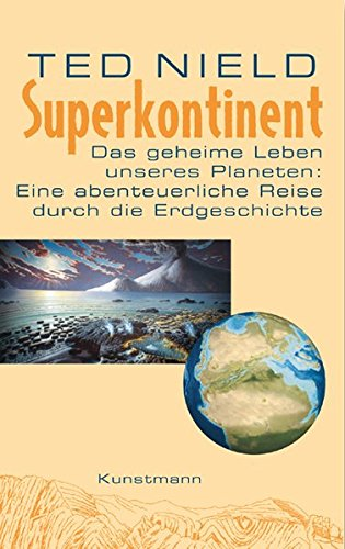 Superkontinent: Das geheime Leben unseres Planeten: Eine abenteuerliche Reise durch die Erdgeschichte